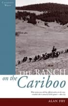 The Ranch on the Cariboo ebook by Alan Fry