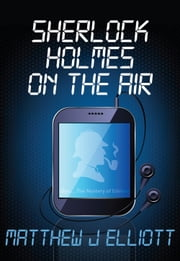 Sherlock Holmes on the Air ebook by Matthew J Elliott