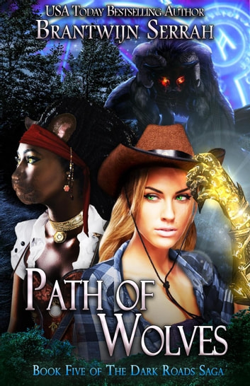Path of Wolves - The Dark Roads Saga, #5 ebook by Brantwijn Serrah