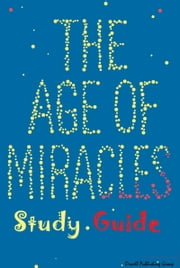 The Age of Miracles Study Guide ebook by Orwell Publishing Group