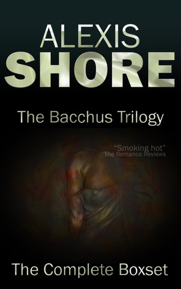 The Bacchus Trilogy - The Bacchus Trilogy, #4 ebook by Alexis Shore