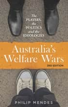 Australia's Welfare Wars - The Players, the Politics and the Ideologies ebook by Philip Mendes