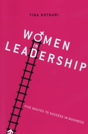 Women in Leadership - five routes to success in Business ebook by Tina Kothari