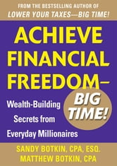 Achieve Financial Freedom – Big Time!: Wealth-Building Secrets from Everyday Millionaires ebook by Sandy Botkin