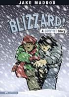 Blizzard! - A Survive! Story ebook by Jake Maddox, Sean Tiffany