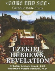 Come and See: Ezekiel, Hebrews, Revelation ebook by Fr. Andreas Hoeck S.S.D, Laurie Watson Manhardt Ph.D.