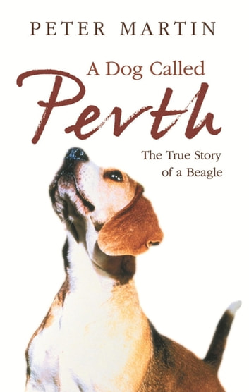 A Dog called Perth - The Voyage of a Beagle ebook by Peter Martin