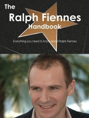 The Ralph Fiennes Handbook - Everything you need to know about Ralph Fiennes ebook by Smith, Emily