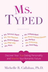 Ms. Typed - Discover Your True Dating Personality and Rewrite Your Romantic Future ebook by Michelle R. Callahan, Ph.D.