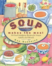 Soup Makes the Meal - 150 Soul-Satisfying Recipes for Soups, Salads and Breads ebook by Ken Haedrich