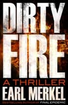 Dirty Fire ebook by Earl Merkel