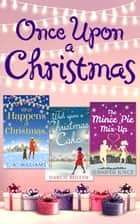 Once Upon A Christmas: Wish Upon a Christmas Cake / What Happens at Christmas... / The Mince Pie Mix-Up ebook by Darcie Boleyn, T A Williams, Jennifer Joyce
