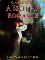A Sicilian Romance - Revised Edition of Original Version ebook by Ann Ward Radcliffe