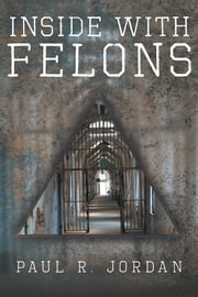 Inside with Felons ebook by Paul R. Jordan