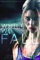 While We Fall - The Eva Series, #2 ebook by Jen Wilde