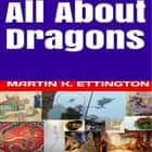 All About Dragons audiobook by Martin K. Ettington