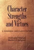 Character Strengths and Virtues : A Handbook and Classification ebook by Christopher Peterson;Martin E. P. Seligman