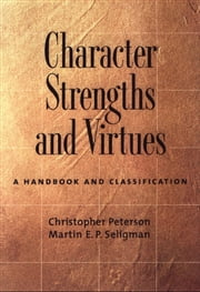 Character Strengths and Virtues : A Handbook and Classification - A Handbook and Classification ebook by Christopher Peterson;Martin E. P. Seligman