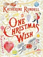 One Christmas Wish eBook by Katherine Rundell, Emily Sutton