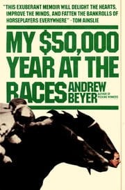 My $50,000 Year at the Races ebook by Andrew Beyer