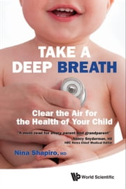 Take a Deep Breath - Clear the Air for the Health of Your Child ebook by Nina L Shapiro
