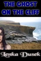 The Ghost on the Cliff ebook by Lenka Dusek