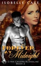 Forever at Midnight - The Cynn Cruors Bloodline Series ebook by Isobelle Cate