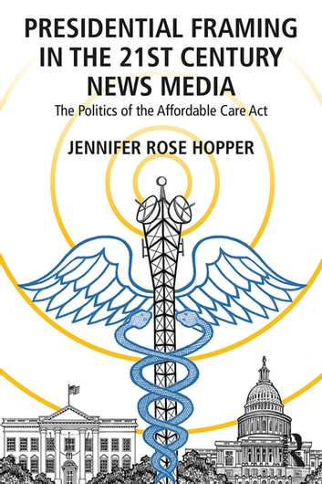 Presidential Framing in the 21st Century News Media eBook by ...