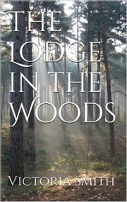 The Lodge in the Woods ebook by Victoria Smith