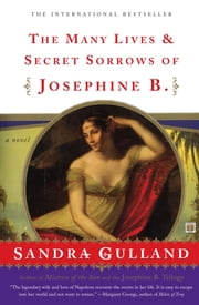 The Many Lives & Secret Sorrows of Josephine B - A Novel ebook by Sandra Gulland