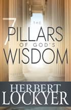 The 7 Pillars of God's Wisdom ebook by Herbert Lockyer