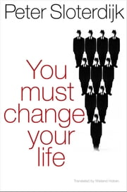 You Must Change Your Life ebook by Peter Sloterdijk