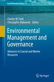 Environmental Management and Governance - Advances in Coastal and Marine Resources ebook by Charles W. Finkl, Christopher Makowski