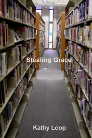 Stealing Grace ebook by Kathy Loop