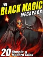 The Black Magic MEGAPACK® - 20 Tales of Darkest Magic ebook by August Derleth, Robert Bloch