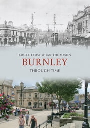 Burnley Through Time ebook by Roger Frost