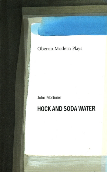 Hock and Soda Water ebook by John Mortimer