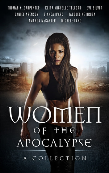 Women of the Apocalypse: Multi-Author Bundle ebook by Thomas K. Carpenter,Daniel Arenson,Jacqueline Druga