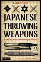 Japanese Throwing Weapons - Mastering Shuriken Throwing Techniques (Downloadable Media Included) ebook by Daniel Fletcher, Yasuyuki Otsuka