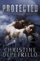 Protected - The Shielded Series, #2 ebook by Christine DePetrillo