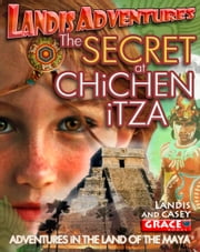 Best Books for Young Adults: The Secret At Chichen Itza ebook by Landis Grace