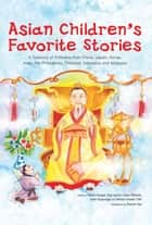 Asian Children's Favorite Stories - A Treasury of Folktales from China, Japan, Korea, India, the Philippines, Thailand, Indonesia and Malaysia ebook by David Conger, Patrick Yee, Marian Davies Toth