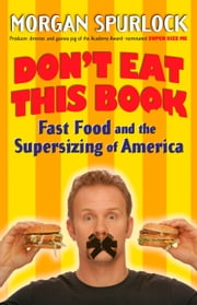 Don't Eat This Book - Fast Food and the Supersizing of America ebook by Morgan Spurlock