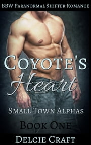 Coyote's Heart - BBW Paranormal Shifter Romance - Small Town Alphas, #1 ebook by Delcie Craft