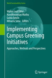 Implementing Campus Greening Initiatives - Approaches, Methods and Perspectives ebook by Walter Leal Filho,Nandhivarman Muthu,Golda Edwin,Mihaela Sima