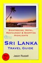 Sri Lanka Travel Guide - Sightseeing, Hotel, Restaurant & Shopping Highlights (Illustrated) ebook by Jason Russell