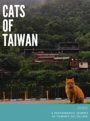 Cats of Taiwan: A Photographic Journey of Taiwan's Cat Village ebook by Gina Keatley