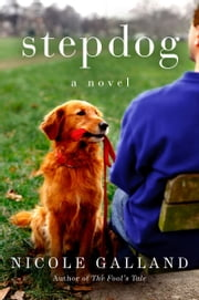 Stepdog - A Novel ebook by Nicole Galland