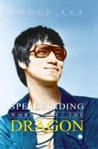 Spellbinding Words of the Dragon : Bruce Lee Quotes for Everyone ebook by Sreechinth C