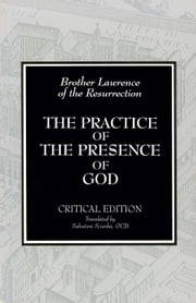Writings and Conversations on the Practice of the Presence of God ebook by Brother Lawrence of the Resurrection OCD,Conrad De Meester OCD,Salvatore Sciurba OCD